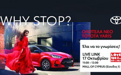 WHY STOP? Ραντεβού με το ολότελα νέο TOYOTA Yaris